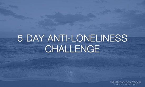 5 Day Anti Loneliness Challenge - The Psychology Group Fort Lauderdale - Kristina Fecik, LMFT